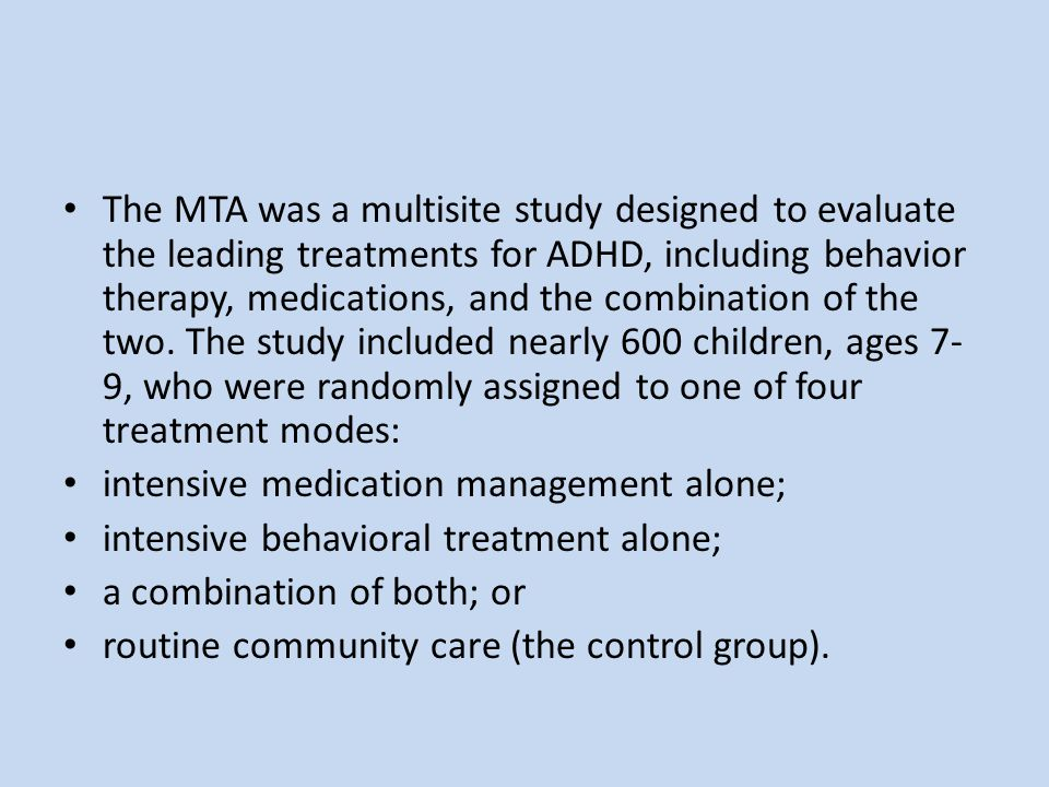 The MTA was a multisite study designed to evaluate the leading treatments for ADHD, including behavior therapy, medications, and the combination of the two.