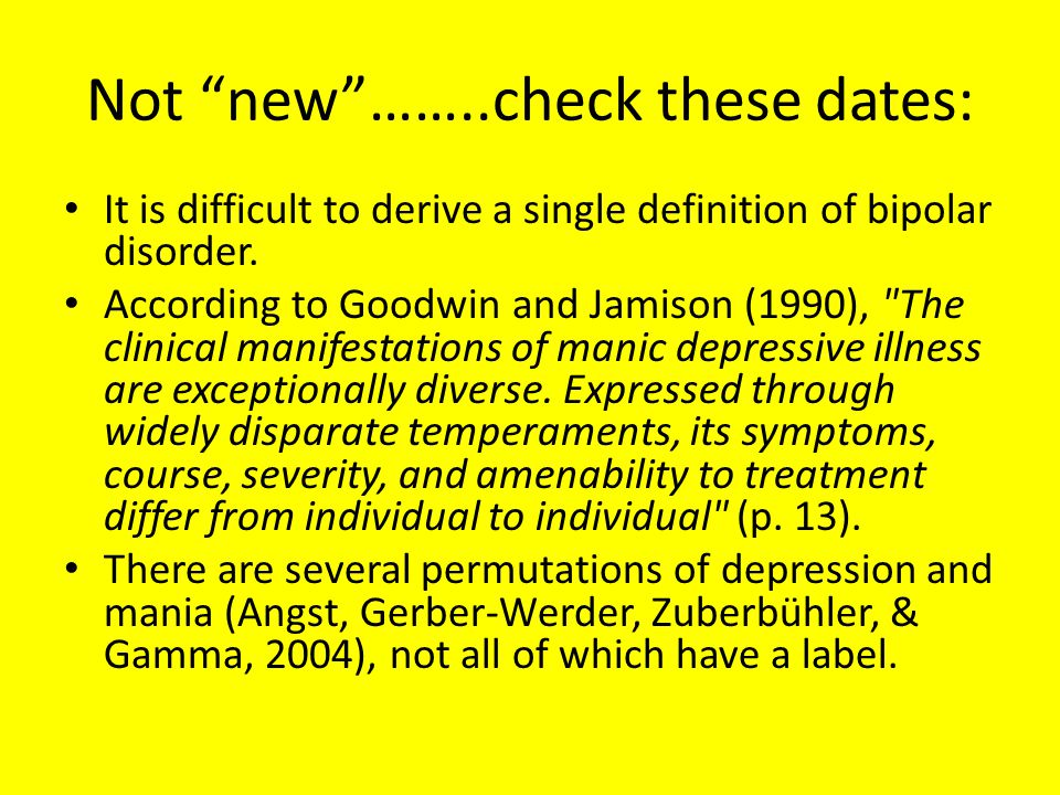 Not new ……..check these dates: It is difficult to derive a single definition of bipolar disorder.