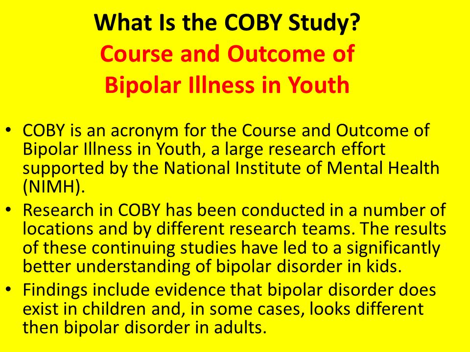 What Is the COBY Study? Course and Outcome of Bipolar Illness in Youth COBY is an acronym for the Course and Outcome of Bipolar Illness in Youth, a la