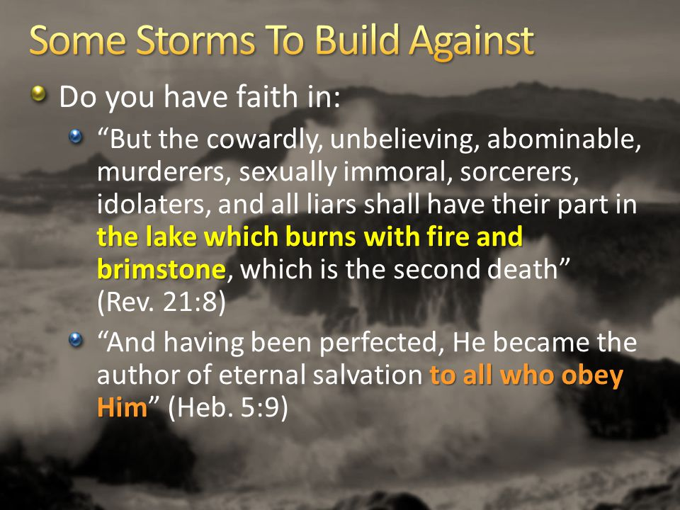 """Do you have faith in: the lake which burns with fire and brimstone """"But the cowardly, unbelieving, abominable, murderers, sexually immoral, sorcerers,"""