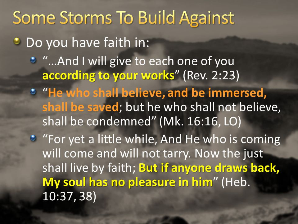 """Do you have faith in: according to your works """"…And I will give to each one of you according to your works"""" (Rev. 2:23) """"He who shall believe, and be"""