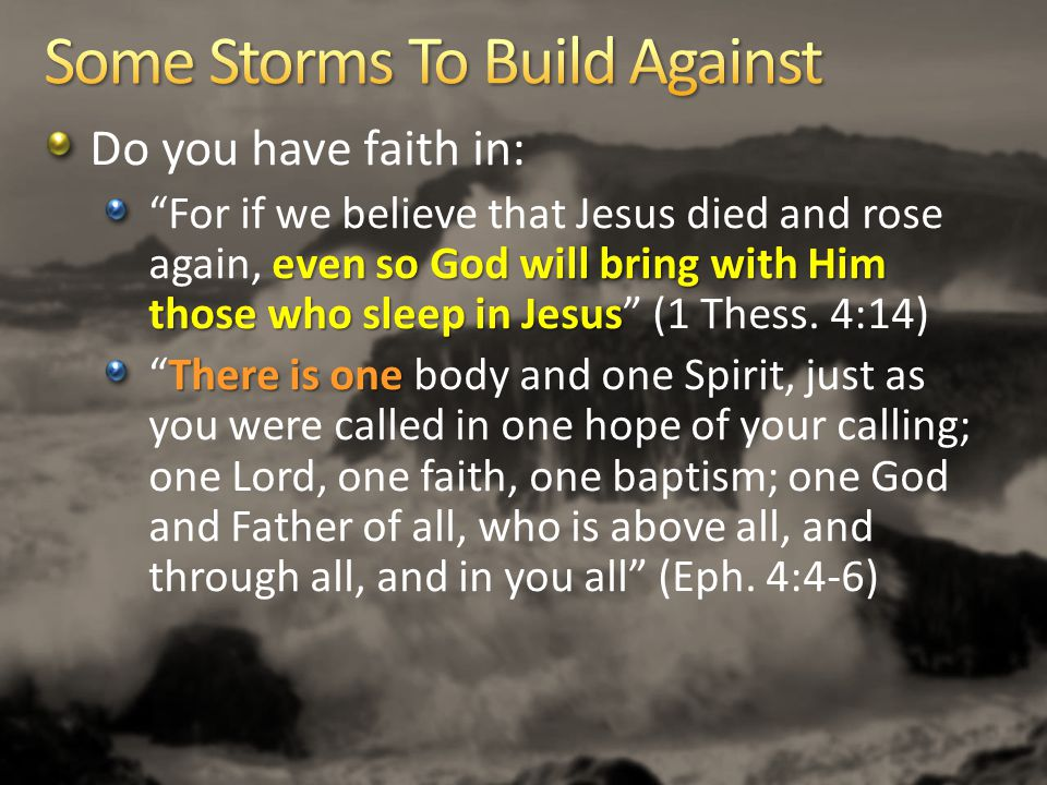 Do you have faith in: even so God will bring with Him those who sleep in Jesus For if we believe that Jesus died and rose again, even so God will bring with Him those who sleep in Jesus (1 Thess.