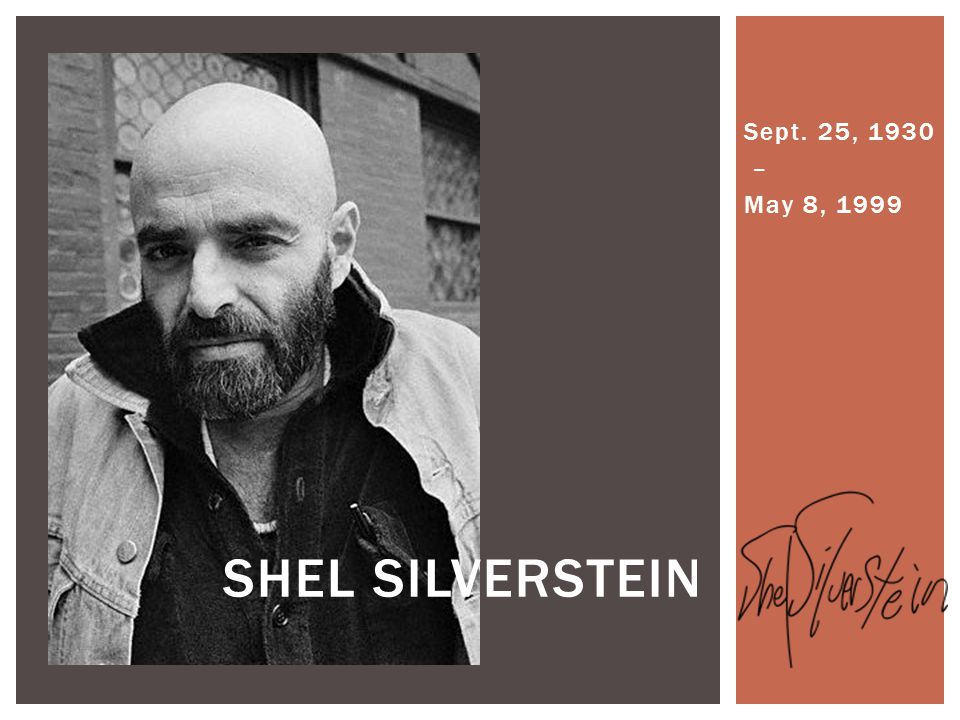 Sept. 25, 1930 – May 8, 1999 SHEL SILVERSTEIN