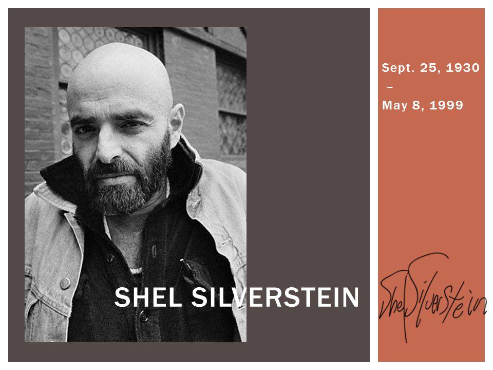 Sept. 25, 1930 – May 8, 1999 SHEL SILVERSTEIN