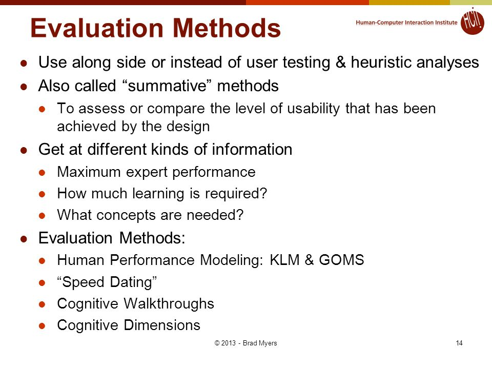 "Evaluation Methods Use along side or instead of user testing & heuristic analyses Also called ""summative"" methods To assess or compare the level of us"