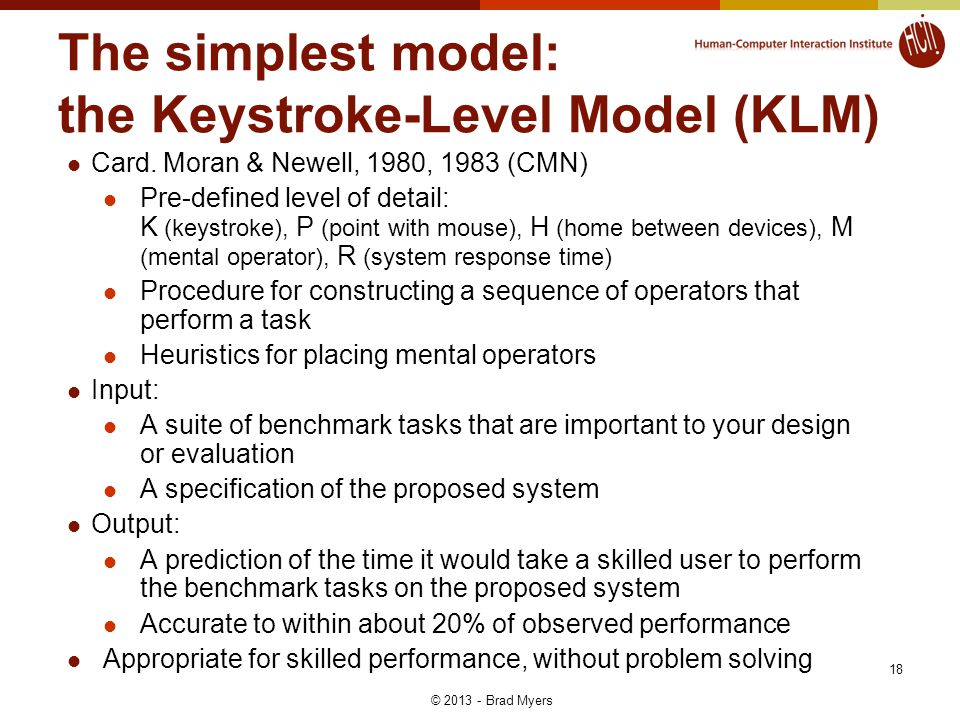 The simplest model: the Keystroke-Level Model (KLM) Card. Moran & Newell, 1980, 1983 (CMN) Pre-defined level of detail: K (keystroke), P (point with m