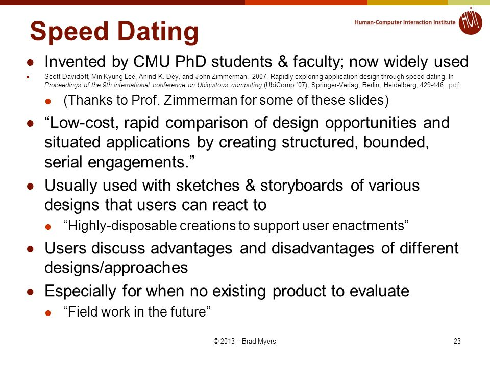 Speed Dating Invented by CMU PhD students & faculty; now widely used Scott Davidoff, Min Kyung Lee, Anind K. Dey, and John Zimmerman. 2007. Rapidly ex