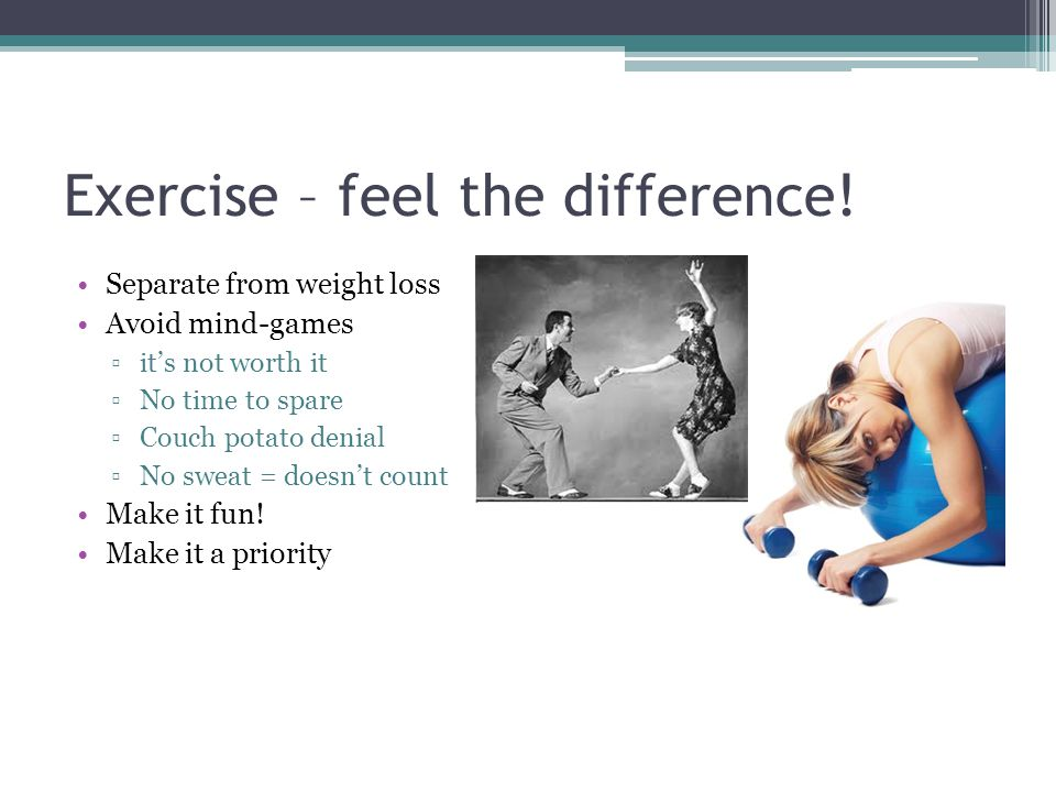 Exercise – feel the difference.