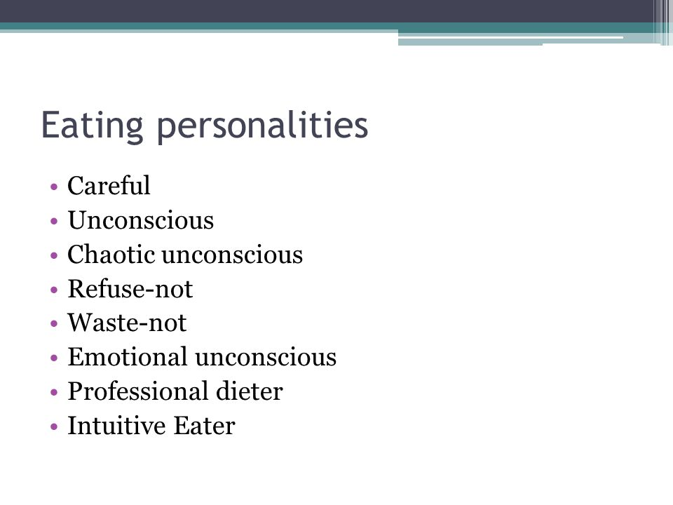 Eating personalities Careful Unconscious Chaotic unconscious Refuse-not Waste-not Emotional unconscious Professional dieter Intuitive Eater