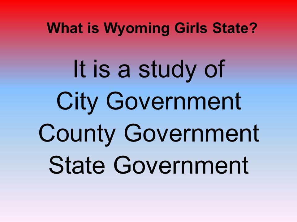 City Government This is probably one of the first places where you will be involved at Wyoming Girls State.