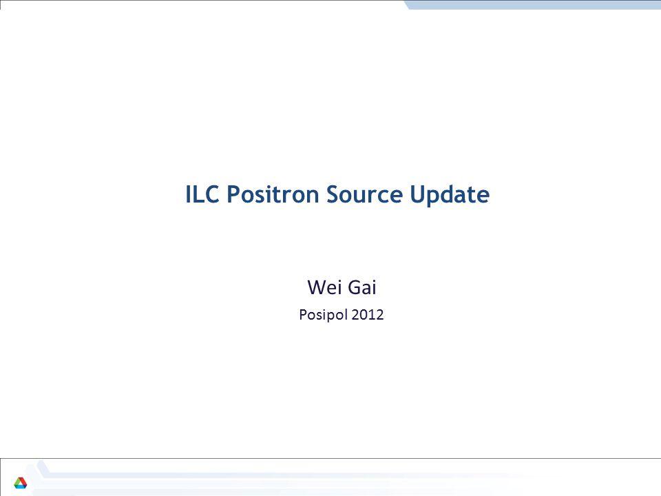 ILC Positron Source Update Wei Gai Posipol 2012