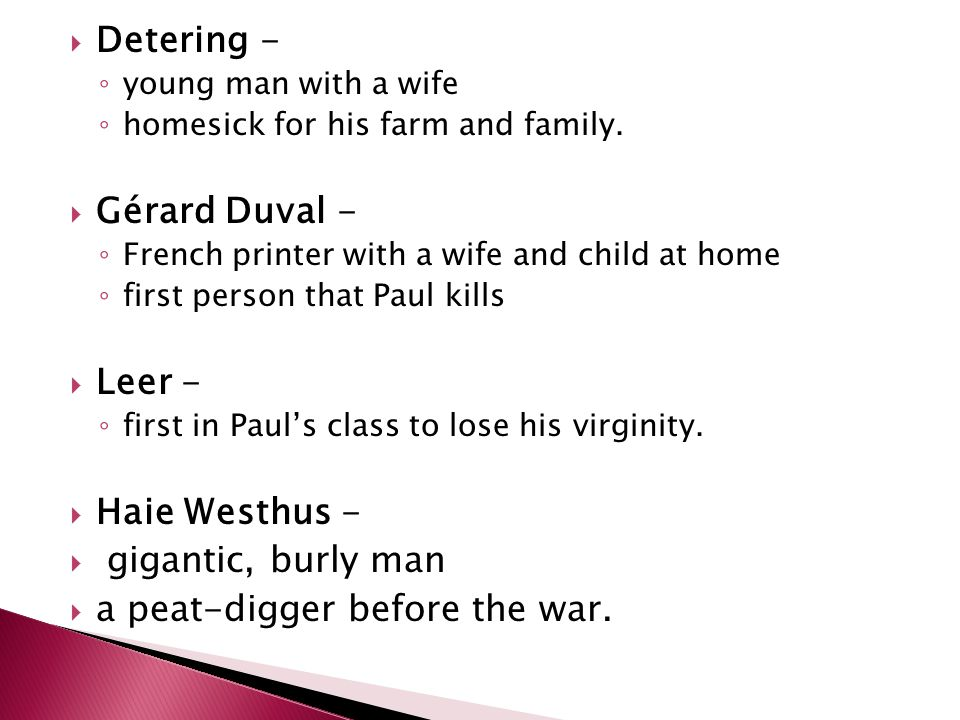  Detering - ◦ young man with a wife ◦ homesick for his farm and family.