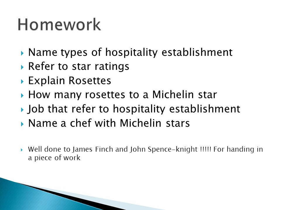  Name types of hospitality establishment  Refer to star ratings  Explain Rosettes  How many rosettes to a Michelin star  Job that refer to hospitality establishment  Name a chef with Michelin stars  Well done to James Finch and John Spence-knight !!!!.