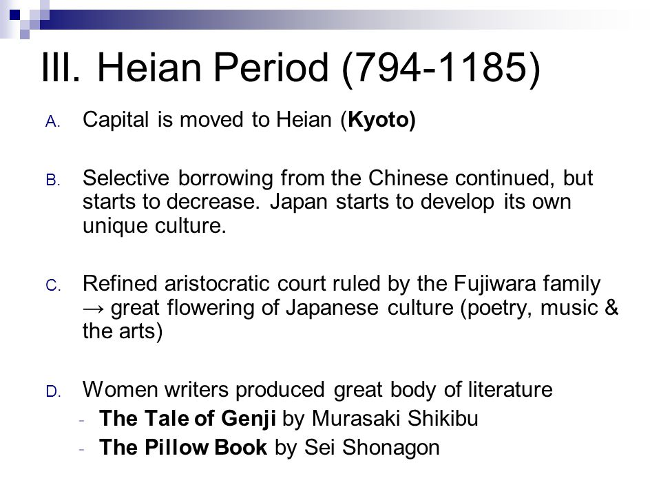 III. Heian Period (794-1185) A. Capital is moved to Heian (Kyoto) B.