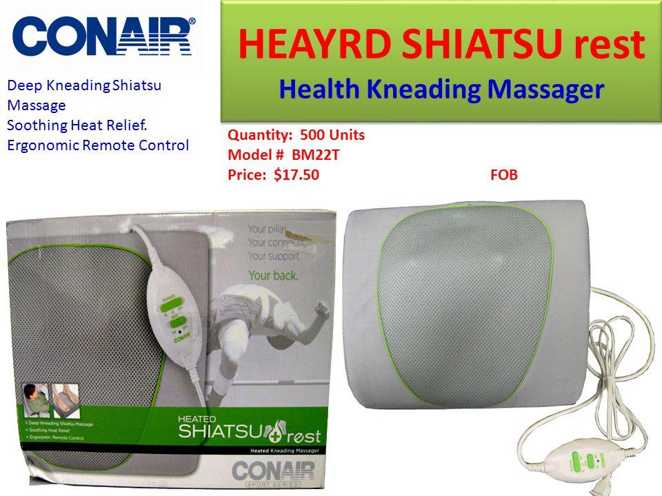 Quantity: 500 Units Model # BM22T Price: $17.50 FOB Deep Kneading Shiatsu Massage Soothing Heat Relief. Ergonomic Remote Control HEAYRD SHIATSU rest H