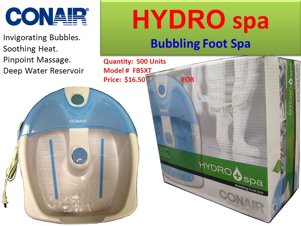 Quantity: 500 Units Model # FB5XT Price: $16.50 FOB HYDRO spa Bubbling Foot Spa HYDRO spa Bubbling Foot Spa Invigorating Bubbles. Soothing Heat. Pinpo