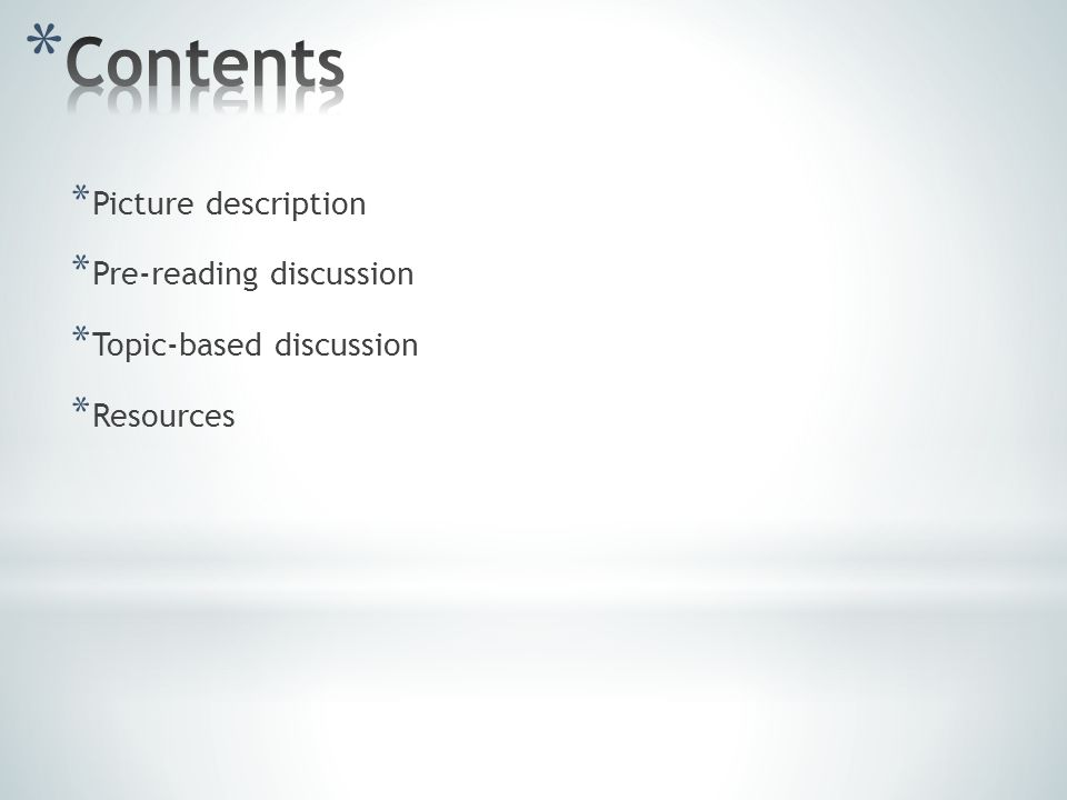 * Picture description * Pre-reading discussion * Topic-based discussion * Resources