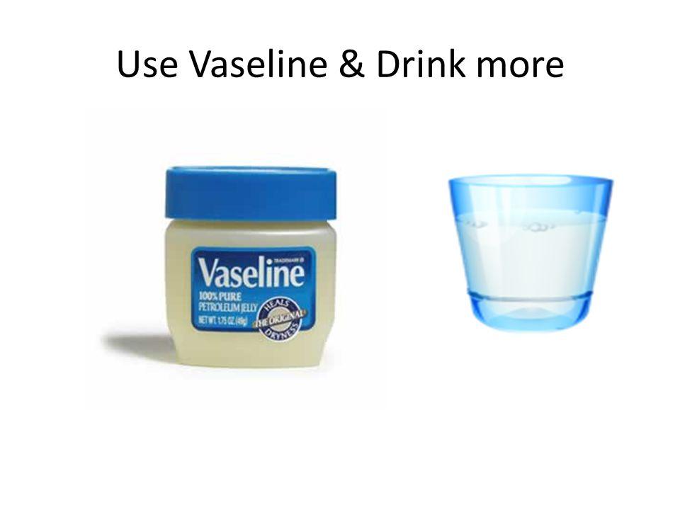 Use Vaseline & Drink more