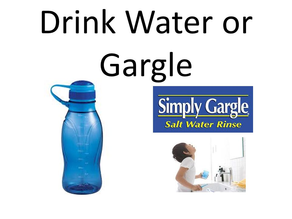 Drink Water or Gargle