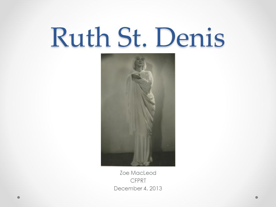 Ruth St. Denis Zoe MacLeod CFPRT December 4, 2013