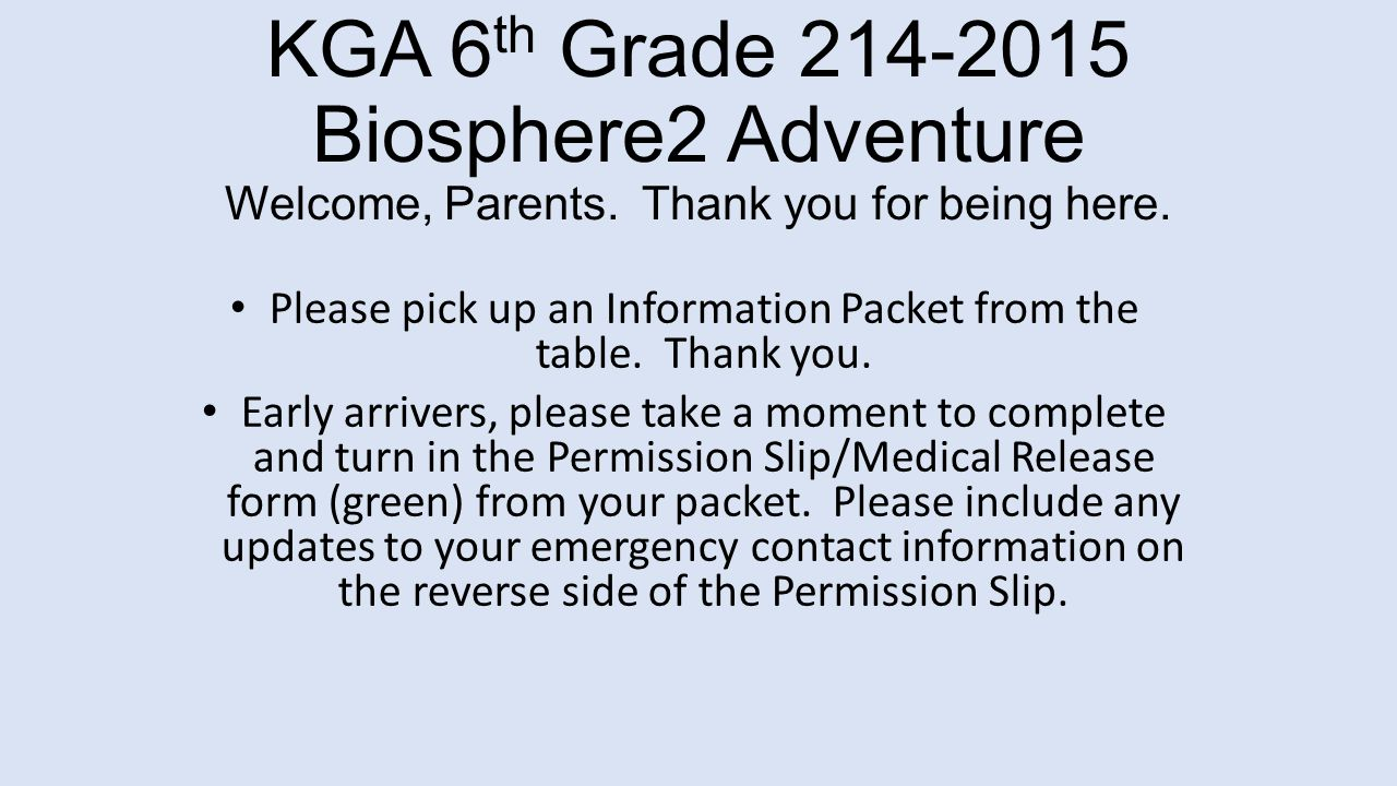 KGA 6 th Grade 214-2015 Biosphere2 Adventure Welcome, Parents.
