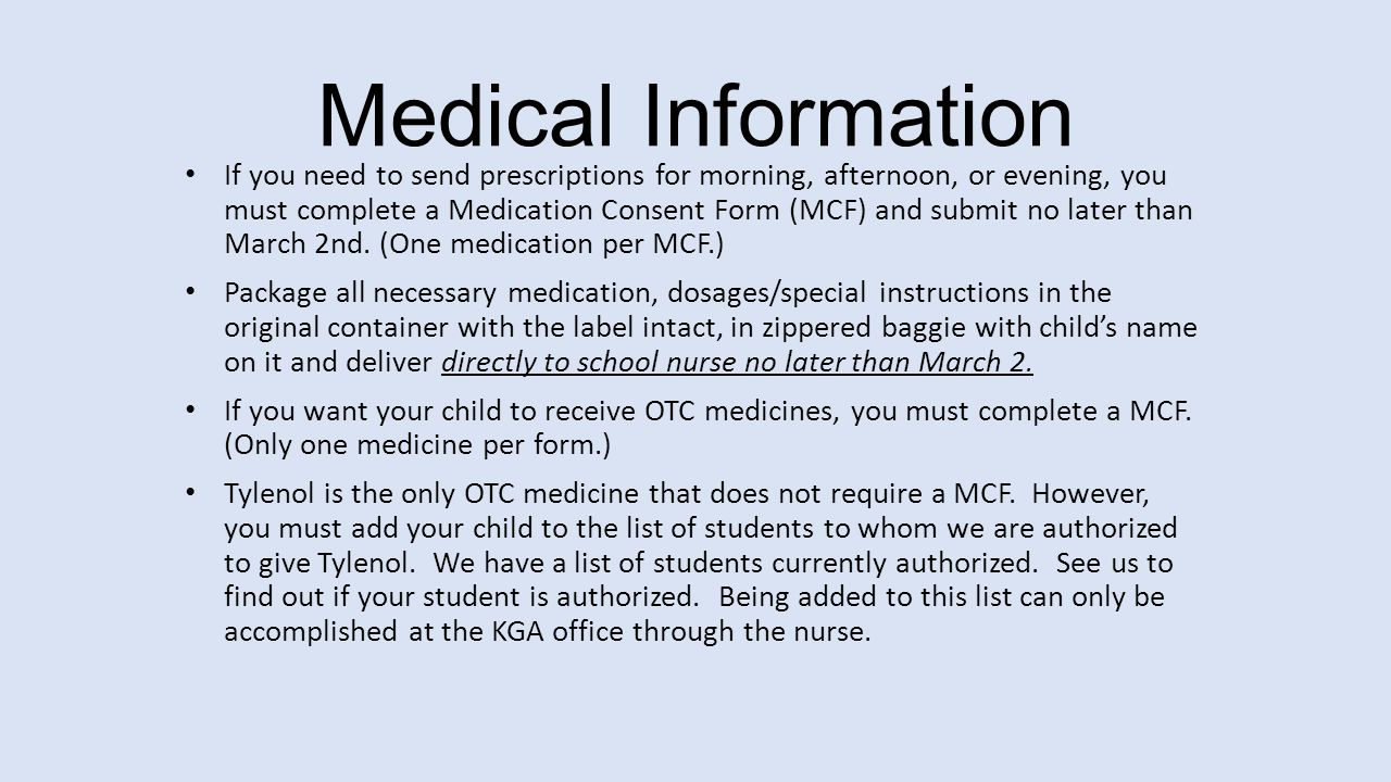 Medical Information If you need to send prescriptions for morning, afternoon, or evening, you must complete a Medication Consent Form (MCF) and submit no later than March 2nd.