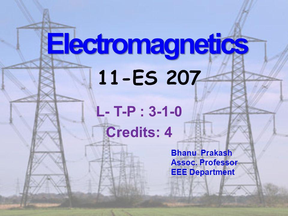 Electromagnetics Electromagnetics 11-ES 207 Bhanu Prakash Assoc.