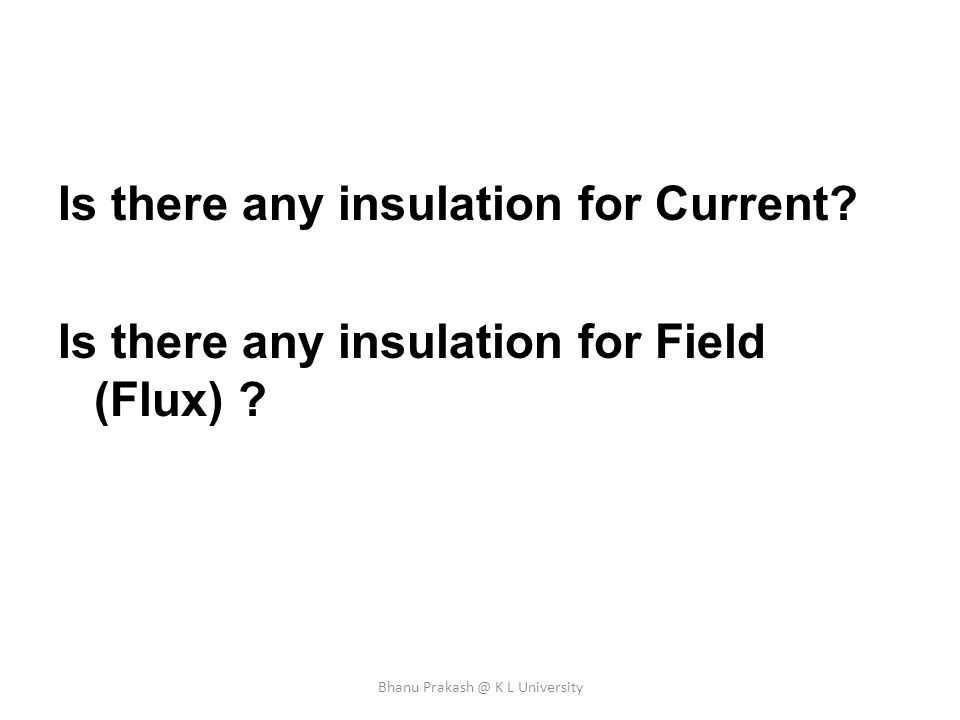 Is there any insulation for Current? Is there any insulation for Field (Flux) ? Bhanu Prakash @ K L University