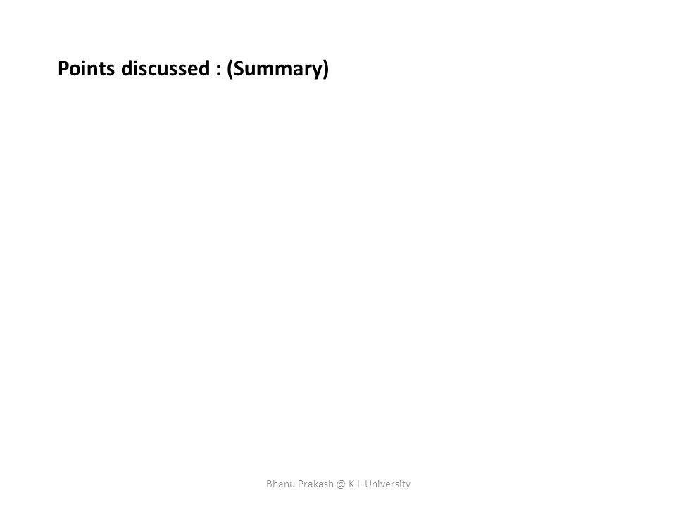 Points discussed : (Summary) Bhanu Prakash @ K L University