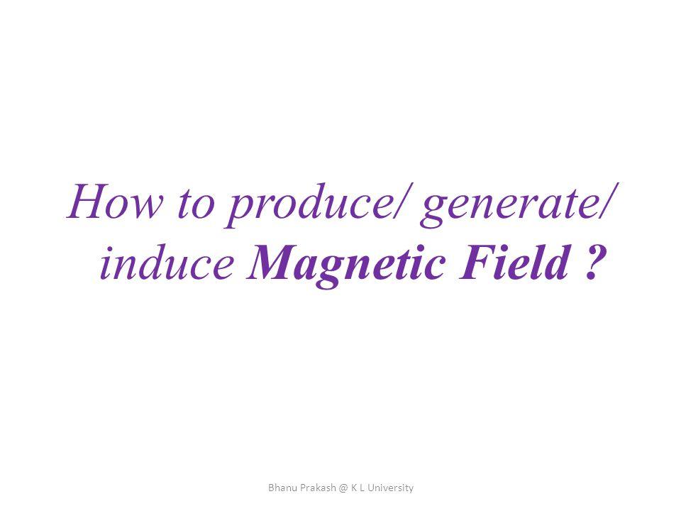 How to produce/ generate/ induce Magnetic Field Bhanu Prakash @ K L University