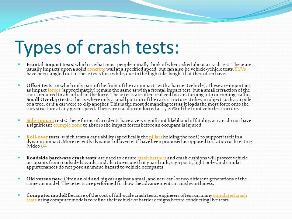 Types of crash tests: Frontal-impact tests: which is what most people initially think of when asked about a crash test.
