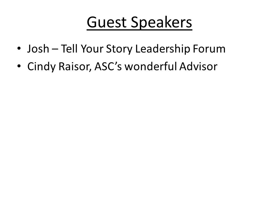 Guest Speakers Josh – Tell Your Story Leadership Forum Cindy Raisor, ASC's wonderful Advisor