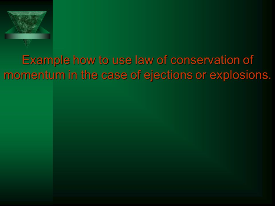 Example how to use law of conservation of momentum in the case of ejections or explosions.