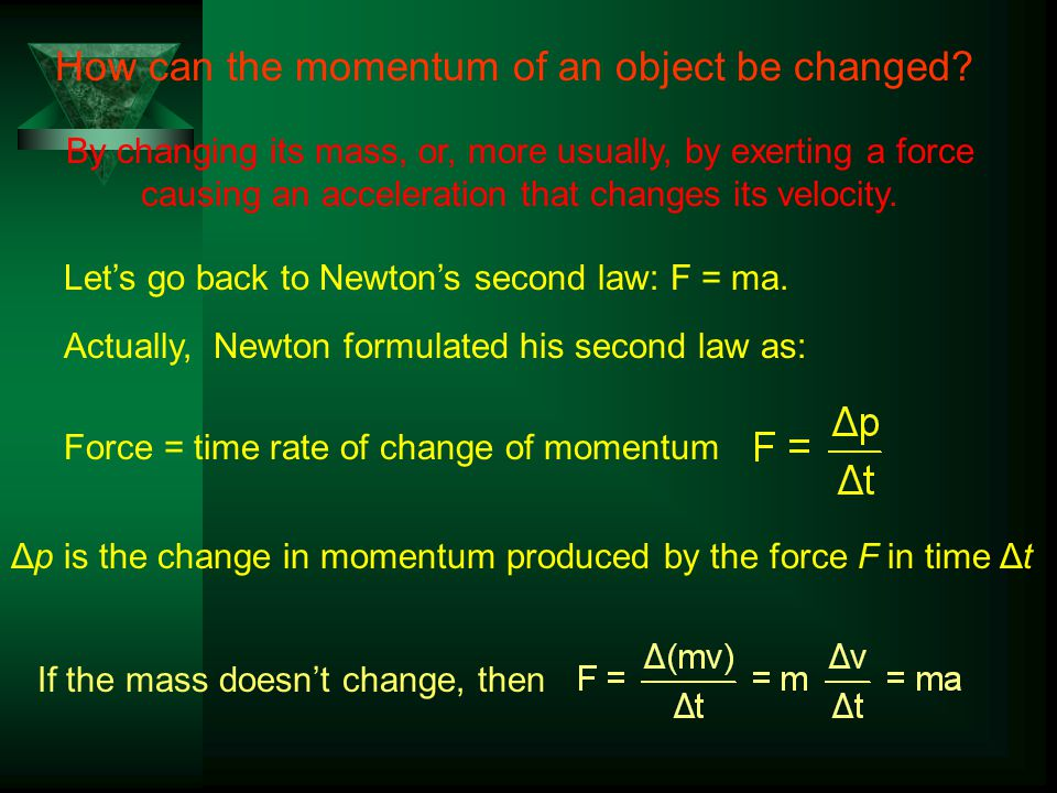 Let's go back to Newton's second law: F = ma.