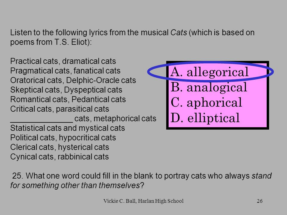 Listen to the following lyrics from the musical Cats (which is based on poems from T.S.