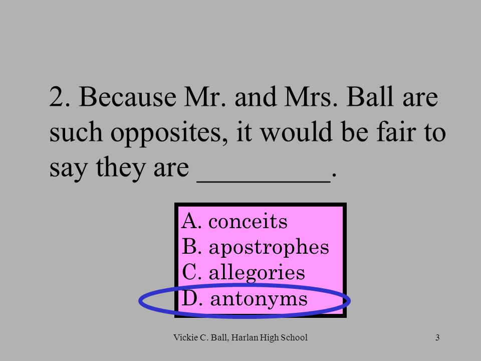 2. Because Mr. and Mrs. Ball are such opposites, it would be fair to say they are _________.