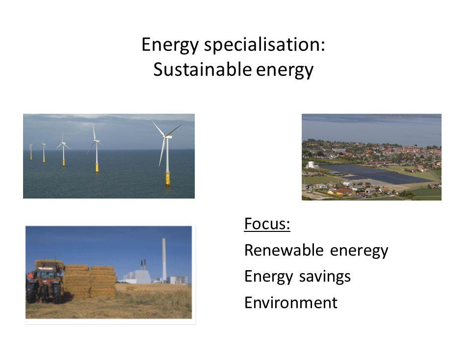 Energy specialisation: Sustainable energy Focus: Renewable eneregy Energy savings Environment