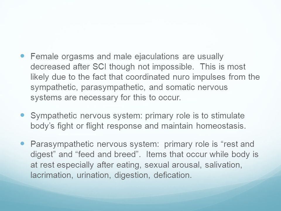 Female orgasms and male ejaculations are usually decreased after SCI though not impossible.