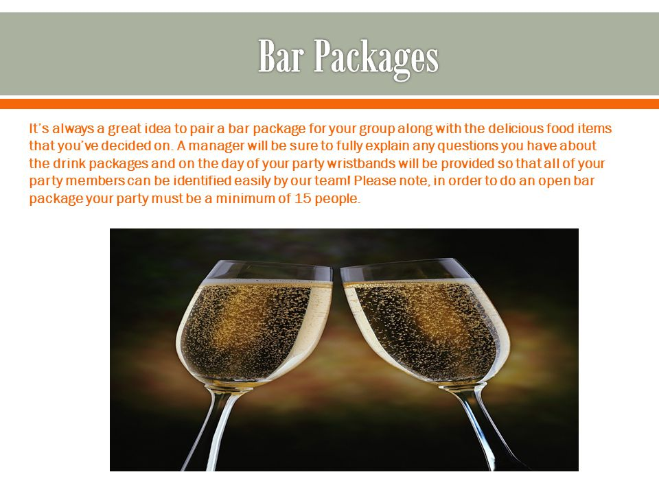 It's always a great idea to pair a bar package for your group along with the delicious food items that you've decided on. A manager will be sure to fu