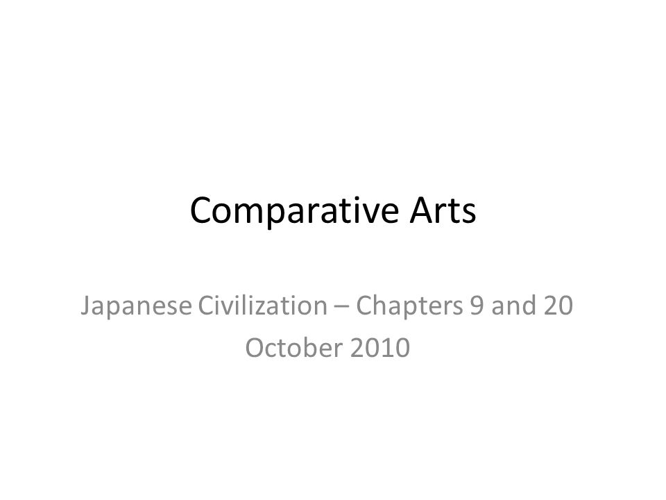 Comparative Arts Japanese Civilization – Chapters 9 and 20 October 2010