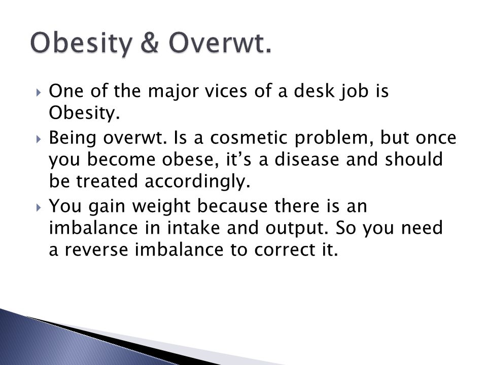  One of the major vices of a desk job is Obesity.