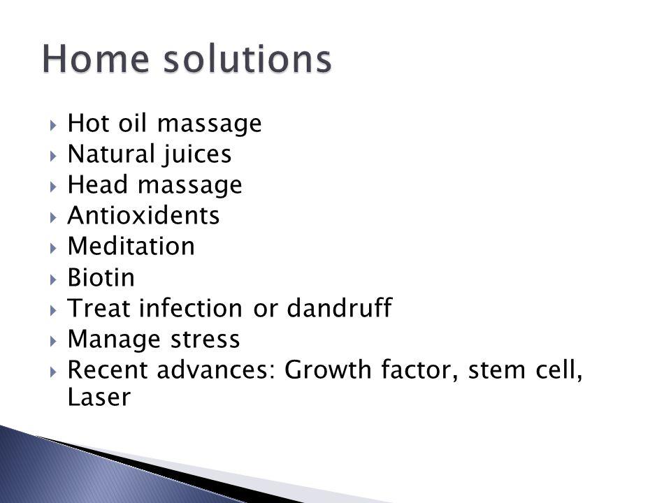  Hot oil massage  Natural juices  Head massage  Antioxidents  Meditation  Biotin  Treat infection or dandruff  Manage stress  Recent advances: Growth factor, stem cell, Laser