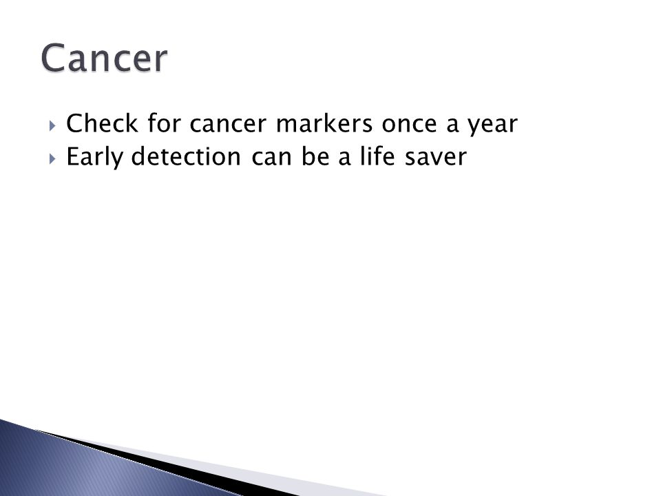  Check for cancer markers once a year  Early detection can be a life saver