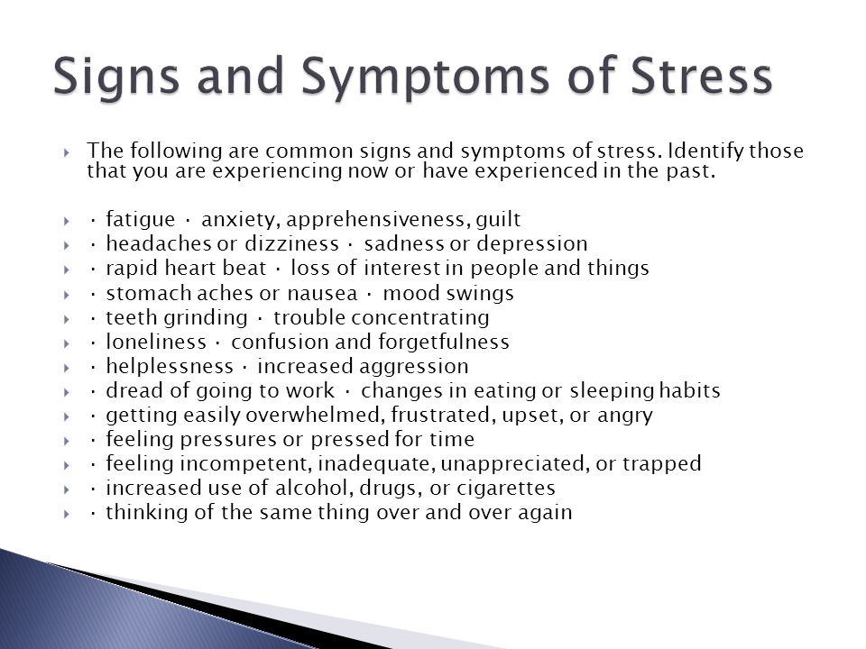  The following are common signs and symptoms of stress.