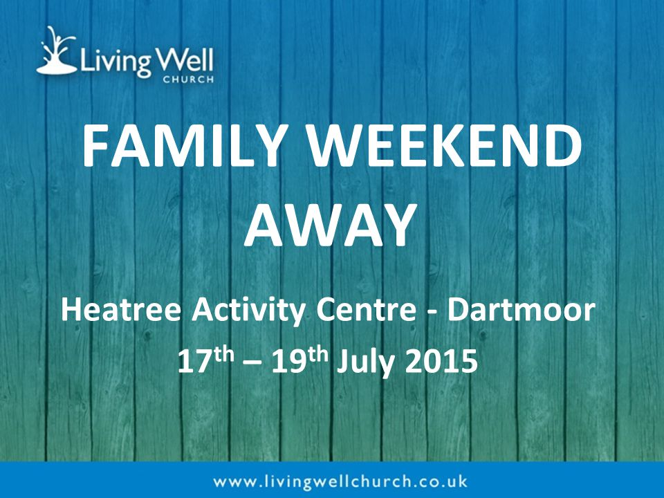 FAMILY WEEKEND AWAY Heatree Activity Centre - Dartmoor 17 th – 19 th July 2015