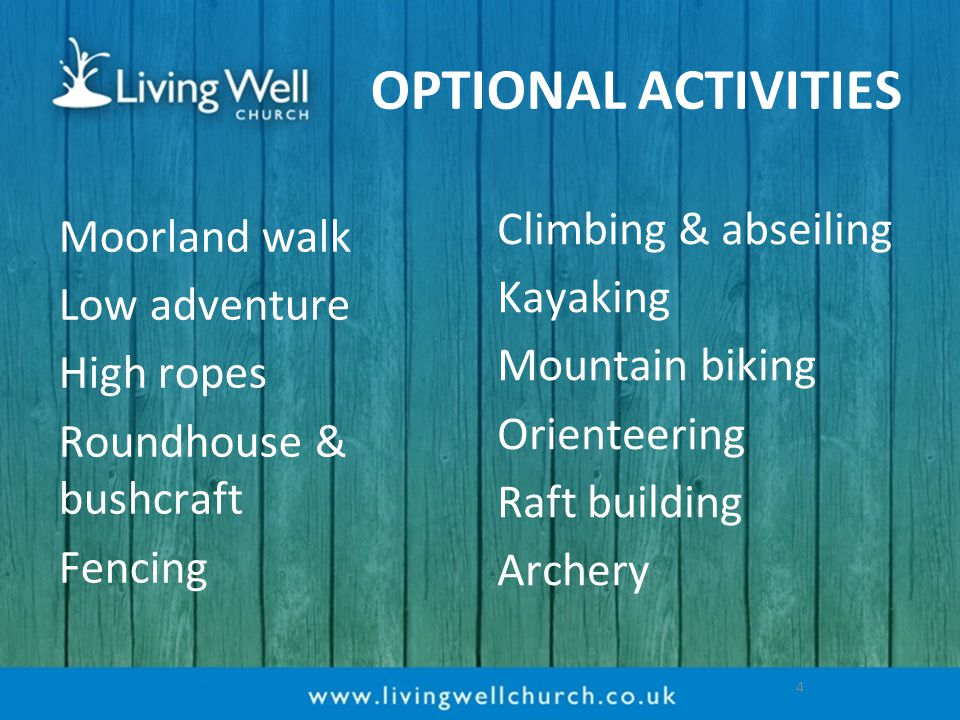 OPTIONAL ACTIVITIES Moorland walk Low adventure High ropes Roundhouse & bushcraft Fencing Climbing & abseiling Kayaking Mountain biking Orienteering Raft building Archery 4