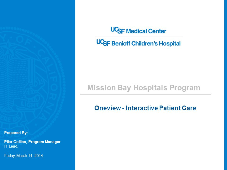 Mission Bay Hospitals Program Oneview - Interactive Patient Care Friday, March 14, 2014 Prepared By: Pilar Collins, Program Manager IT Lead,