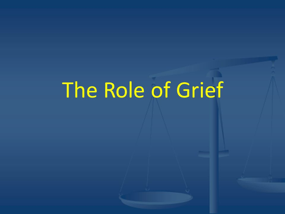 The Role of Grief