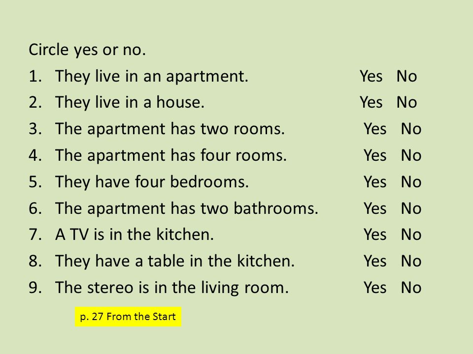 Circle yes or no. 1.They live in an apartment. Yes No 2.They live in a house.