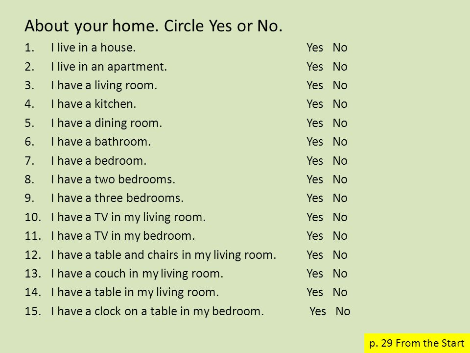 About your home. Circle Yes or No. 1.I live in a house.